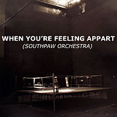 When You're Feeling Apart by Southpaw Orchestra