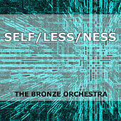 Self/less/ness by The Bronze Orchestra