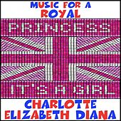 Music for a Royal Princess: It's a Girl: Charlotte Elizabeth Diana by Various Artists