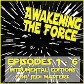 Awakening the Force: Episodes 1 - 6: Instrumental Editions for Jedi Masters by Various Artists