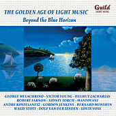 The Golden Age of Light Music: Beyond the Blue Horizon by Various Artists