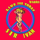Live For Today (The Club Mixes) by Sir Ivan