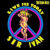 Live For Today (The Radio Mixes) by Sir Ivan