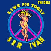 Live For Today (The Dubs) by Sir Ivan