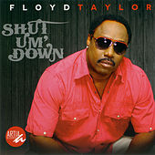 Shut Um' Down by Floyd Taylor