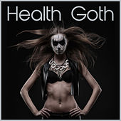 Health Goth: The Best Industrial Electronic Workout Music by Various Artists
