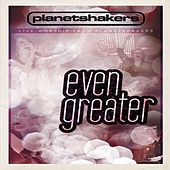 Even Greater by Planetshakers