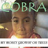 My Money Growin' on Trees von Cobra