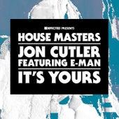 It's Yours (feat. E-Man) by Jon Cutler