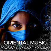 Oriental Music – Buddha Chill Lounge del Mar Collection, Orient Café & Exotic Cocktail Party Music, Sexy Asian Fashion, Indian Bar Music & Wine Tasting, Taste of the Chillout by Orient Music
