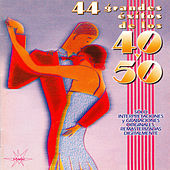 44 Grandes Éxitos de los 40 y 50, Vol. 1 (Remastered) by Various Artists