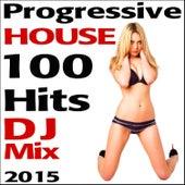 Progressive House 100 Hits DJ Mix 2015 by Various Artists