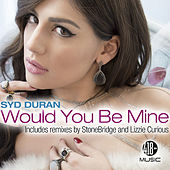 Would You Be Mine by Syd Duran