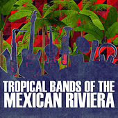 Tropical Bands Of The Mexican Riviera: La Margarita, La Flor, Tu Regalito, Preciosa y Mas by Various Artists