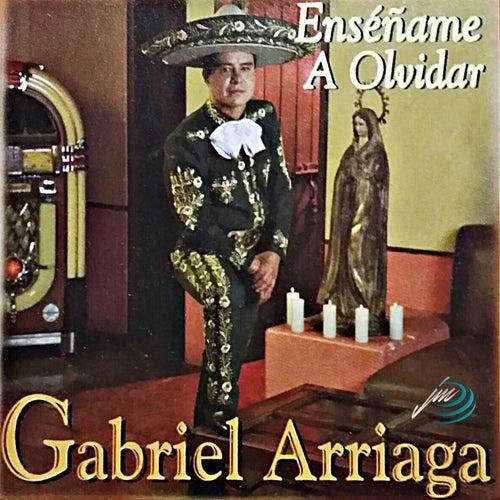 Enséñame a Olvidar by Gabriel Arriaga