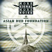 More Signal More Noise by Asian Dub Foundation