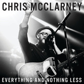 Everything And Nothing Less by Chris Mcclarney