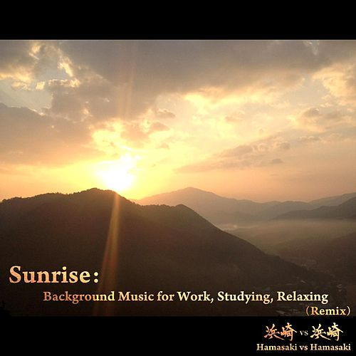 Sunrise: Background Music for Work, Studying, Relaxing (Remix) by Hamasaki