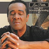 Leon Patillo Songs of Worship and Healing by Leon Patillo