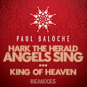 Hark The Herald Angels Sing / King Of Heaven (Remixes) by Paul Baloche