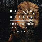 Pray to God (Remixes) by Calvin Harris