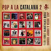 Pop a la Catalana 2. Jazz, Bossa & Groovy Sounds From Catalunya (1963-1971) by Various Artists