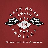 (Back Home Again In) Indiana by Straight No Chaser