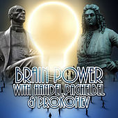 Brain Power with Handel, Pachelbel, Prokofiev – Music to Exam Study, Concentration, Focus on Learning, Increase Brain Power, Improve Memory by Various Artists
