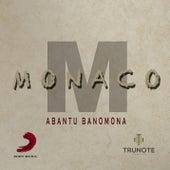 Abantu Banomona by Monaco