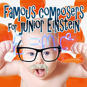 Famous Composers for Junior Einstein – Build Your Baby Brain, Relaxation Music for Kids, Perfect Piano & Harp Music, Easy Listening, Through the Power Classics by Various Artists