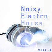 Noisy Electro House Vol. 1 by Various Artists