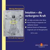 Intuition - die verborgene Kraft - Fuehrungsmanagement by Kurt Tepperwein
