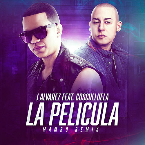 La Película (Mambo Remix) by J. Alvarez