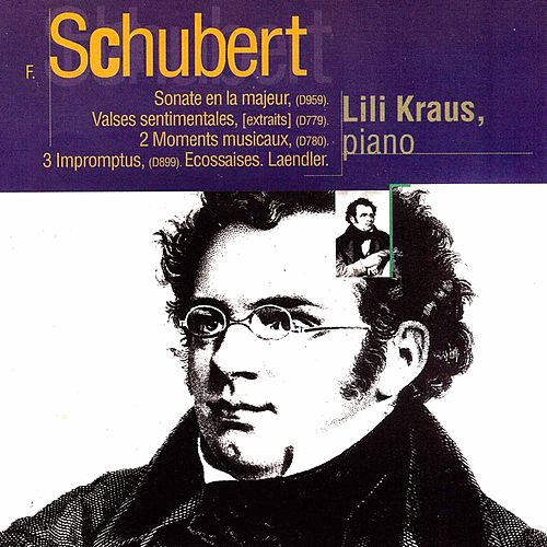 Schubert: Sonate in A Major, Valses sentimentales, Moments musicaux, Impromptus, Ecossaises & Laendler by Lili Kraus