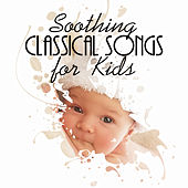 Soothing Classical Songs for Kids – Liszt, Ravel and Other for Babies, Beautiful Piano & Harp Music, Deep Sleep, Gentle Classical Songs by Various Artists