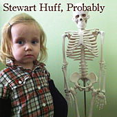 Stewart Huff, Probably by Stewart Huff