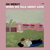 When We Talk About Love by Oh Mercy