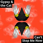 Can't Stop Me Now by Gypsy & The Cat