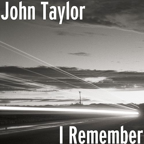 I Remember by John Taylor
