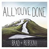 All You've Done (Deluxe Edition) by Brad & Rebekah