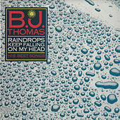 Raindrops Keep Falling on My Head - His Best Songs by B.J. Thomas