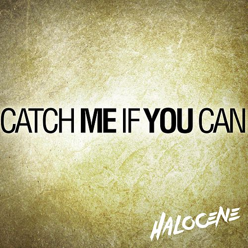 Catch Me If You Can by Halocene