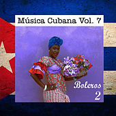 Música Cubana Vol. 7, Boleros 2 by Various Artists