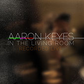 In The Living Room (Live) by Aaron Keyes