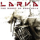The Worst of 2004-2014 by Larva