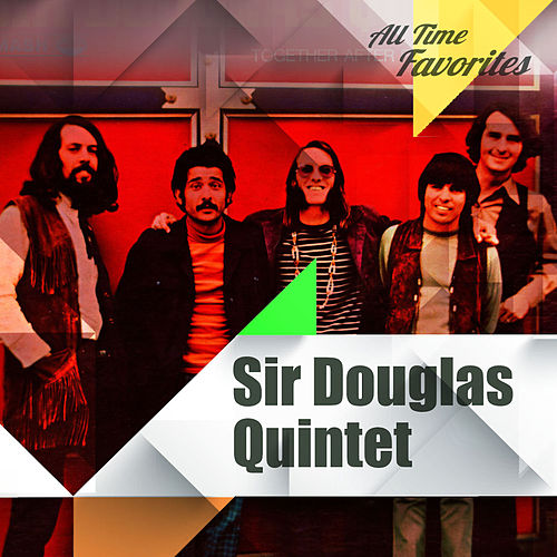 All Time Favorites: Sir Douglas Quintet by Sir Douglas Quintet