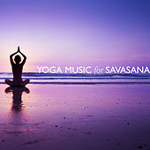 Yoga Music for Savasana by Various Artists