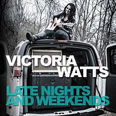 Late Nights and Weekends by Victoria Watts