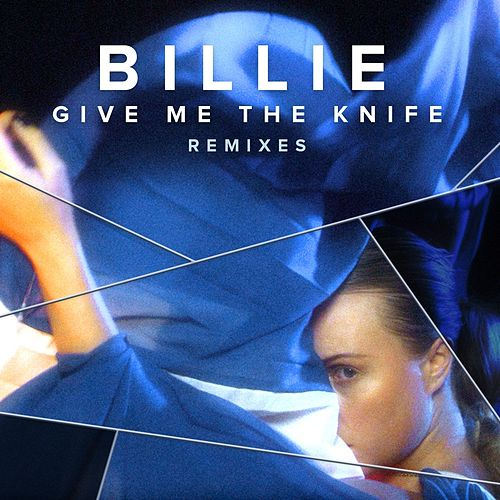 Give Me The Knife (Remixes) by Billie