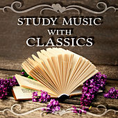 Study Music with Classics – Classical Music Radio, Studying Music for Brain Stimulation, Total Focus, Enhance Memory by Various Artists